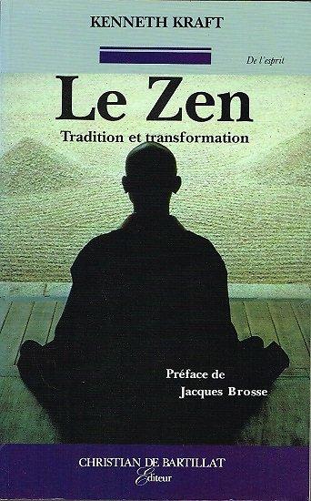 Le Zen Tradition et transformation, Kenneth Kraft, Christian de Bartillat 1993.