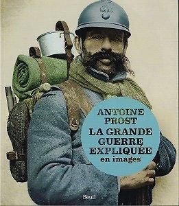La Grande Guerre expliquée en images, Antoine Prost, Seuil 2013.
