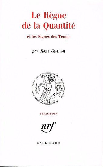 Le règne de la quantité et les signes des Temps, René Guénon, Gallimard 1994.