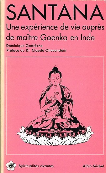 Santana, Une expérience de vie auprès de maître Goenka en Inde, Dominique Godrèche,  Albin Michel1982.