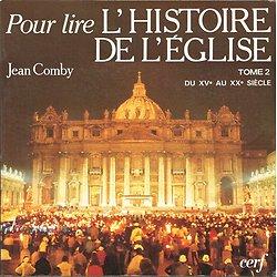 Pour lire l'histoire de l'église, Tome 2 du XVe siècle au XXe siècle, Jean Comby, Cerf 1986.