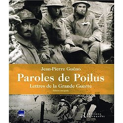 Paroles de Poilus, Lettres de la Grande Guerre, Jean-Pierre Guéno, Les Editions Retrouvées, 2013.