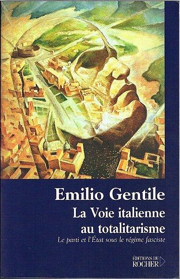 La voie italienne au totalitarisme, Emilio Gentile, Editions du Rocher 2004.