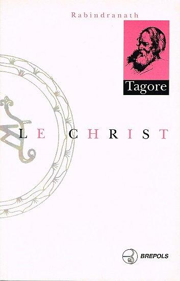 Le Christ, Rabindranath Tagore, Brepols 1995.