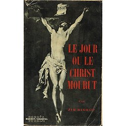 Le jour où le Christ mourut, Jim Bishop, Corrêa Buchet / Chastel 1957.
