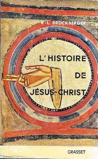 L'histoire de Jésus-Christ, R.L Bruckberger, Grasset 1965.