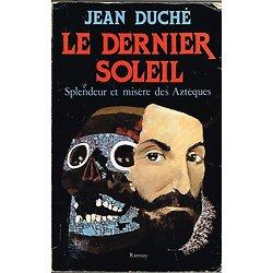 Le dernier soleil, Splendeur et misère des Aztèques, Jean Duché, Ramsay 1984.