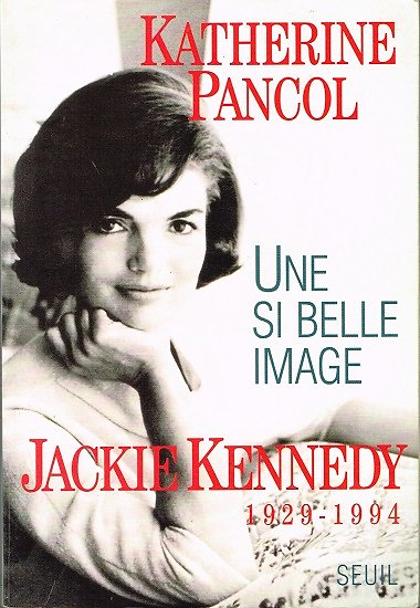 Une si belle image, Jackie Kennedy 1929-1994, Catherine Pancol, Seuil 1994.