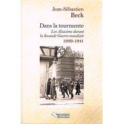 Dans la tourmente, Les Alsaciens durant la Seconde Guerre mondiale 1939-1941, Jean-Sébastien Beck, Editions du Belvédère 2016.