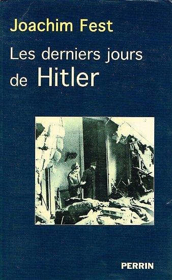 Les derniers jours de Hitler, Joachim Fest, Perrin 2002.