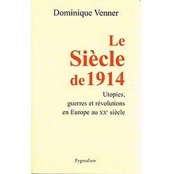 Le Siècle de 1914, Utopies, guerres et révolutions en Europe au XXe siècle, Dominique Venner, Pygmalion 2006.