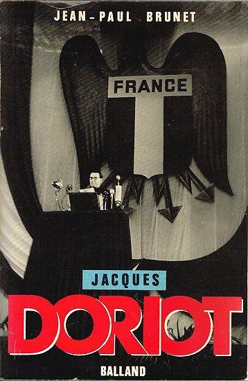 Jacques Doriot, du communisme au fascisme, Jean-Paul Brunet, Balland 1986.