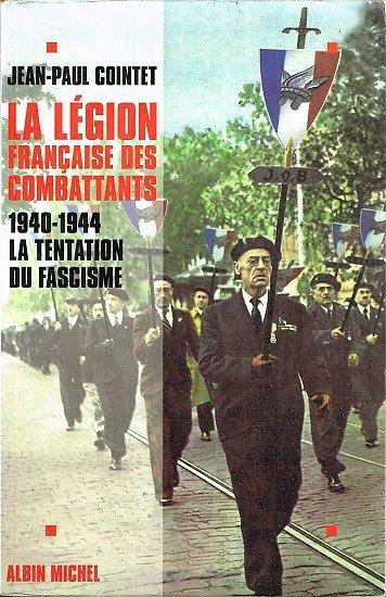 La Légion Française des Combattants, 1940-1944, la tentation fasciste, Jean-Paul Cointet, Albin Michel 1995.