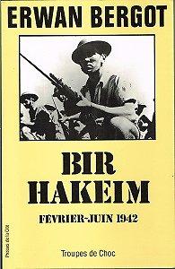 Bir Hakeim, février-juin 1942, Erwan Bergot, collection Troupes de choc, Prresse de la Cité 1989.
