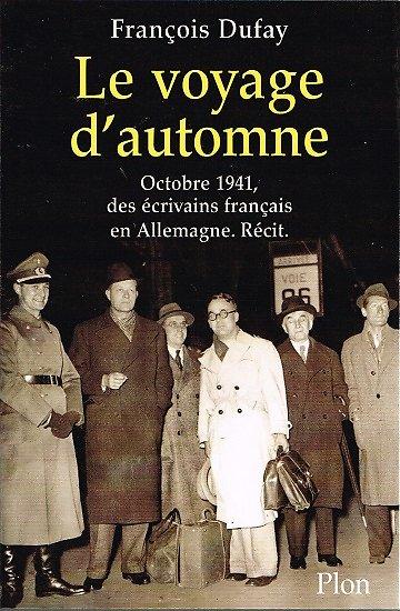 Le voyage d'automne, octobre 1941, des écrivains français en Allemagne, François Dufay, Plon 2000.