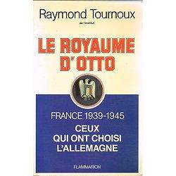 Le royaume d'Otto, France 1939-1945 ceux qui ont choisi l'Allemagne, Raymond Tournoux, Flammarion 1982.