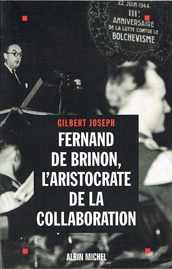 Fernand de Brinon, l'aristocrate de la collaboration, Gilbert Joseph, Albin Michel 2002.