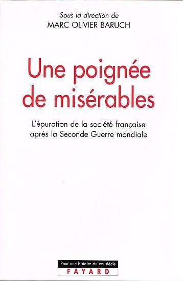 Une poignée de misérable, l'épuration de la société française après la Seconde Guerre Mondiale, Marc Olivier Baruch, Fayard 2003.