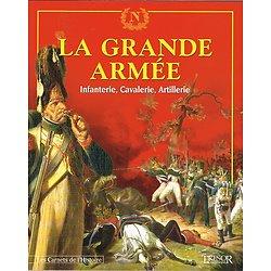 La Grande Armée, Infanterie, Cavalerie, Artillerie, Les Carnets de l'Histoire N° 4, Trésor du Patrimoine 2004.