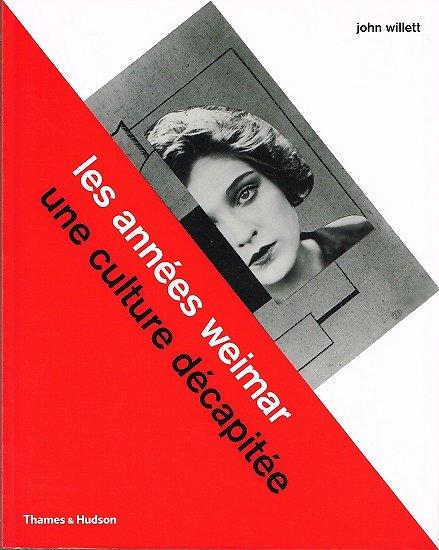 Les années Weimar, une culture décapitée, John Willett, Thames & Hudson 2011.