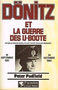 Dönitz et la guerre des U-Boote, Peter Padfield, Pygmalion 1986.