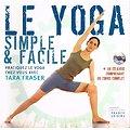 Le yoga, simple et pratique, Tara Fraser, France-Loisirs 2004.