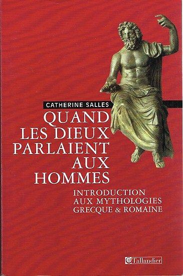 Quand les Dieux parlaient aux hommes, Introduction aux mythologies grecque & romaine, Catherine Salles, Tallandier 2003.