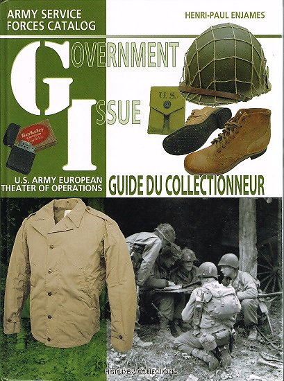 Government issue, Us Army european theater of operations collector guide, Henri-Paul Enjames, Histoire & Collections 2007.