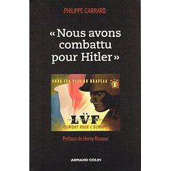 Nous avons combattu pour Hitler, Philippe Carrard, Armand Colin 2011.