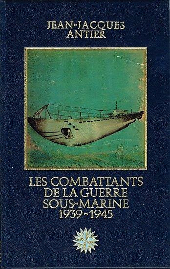 Les combattants de la guerre sous-marine 1939-1945, Jean Jacques Antier, Les grandes aventures maritimes, Editions Versoix 1978.