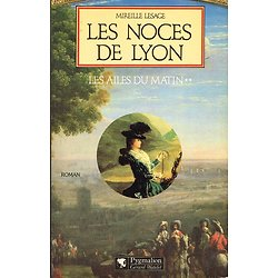 Les noces de Lyon, Les ailes du matin tome 2, Mireille Lesage, Pygmalion 1989.