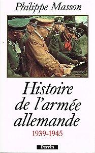 Histoire de l'armée allemande 1939-1945, Philippe Masson, Perrin 1994.