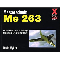 Messerschmitt Me 263, David Myhra, Schiffer Military History, 1999.