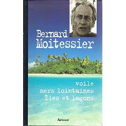 Voile, mer lointaines, îles et lagons, Bernard Moitessier, Arthaud 1995.