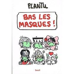 Bas les masques, Plantu, Seuil 2009.