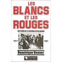 Les Blancs et les Rouges, Histoire de la guerre civile russe, Dominique Venner, Pygmalion Gérard Watelet 1997.