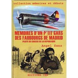 Mémoires d'un p'tit gars des faubourgs de Madrid, pilote de chasse de la république, Angel Sanz, Editions TMA 2005.