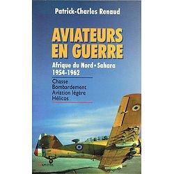Aviateurs en guerre, Afrique du Nord-Sahara 1954-1962, Patrick-Charles Renaud, Grancher 2000.