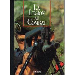 La Légion au combat, Collectif, Editions Atlas 1990.