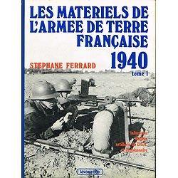 Les matériels de l'armée de terre française 1940, Tome 1, Stéphane Ferrard, Lavauzelle 1982