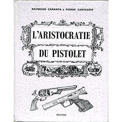 L'aristocratie du pistolet, Raymond Caranta & Pierre Cantegrit, Balland 1971.