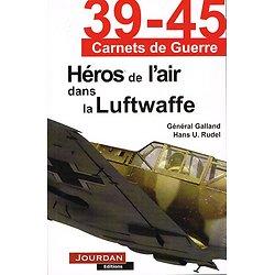 Héros de l'air dans la Luftwaffe, 39-45 Carnets de guerre, Général Galland, Hans U. Rudel, Jourdan Editions 2011.
