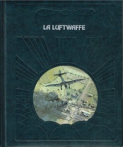 La Luftwaffe, collectif, Editions Time-Life 1982.