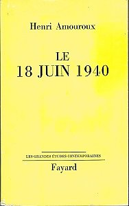 Le 18 juin 1940, Henri Amouroux, Fayard 1964.