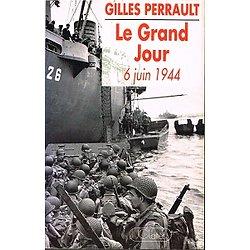 Le Grand Jour, 6 juin 1944, Gilles Perrault, JC Lattès 1994.
